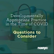 Developmentally Appropriate Practice in The Time of COVID